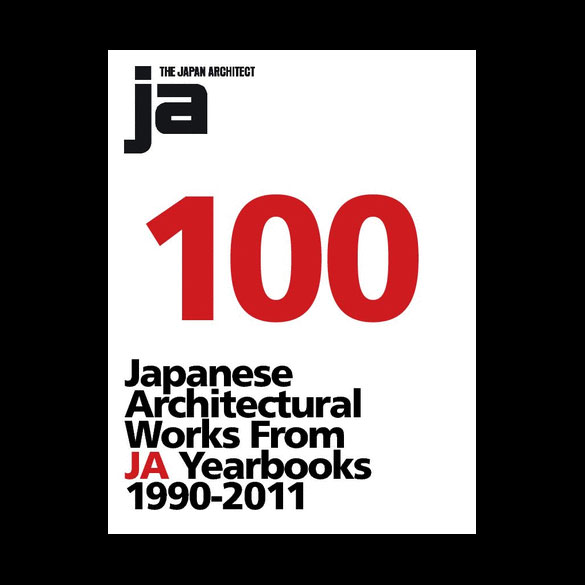 100 JAPANESE ARCHITECTURAL WORKS FROM JA YEARBOOKS 1990-2011